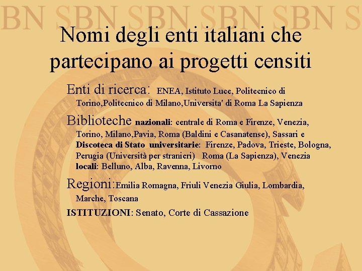 Nomi degli enti italiani che partecipano ai progetti censiti Enti di ricerca: ENEA, Istituto