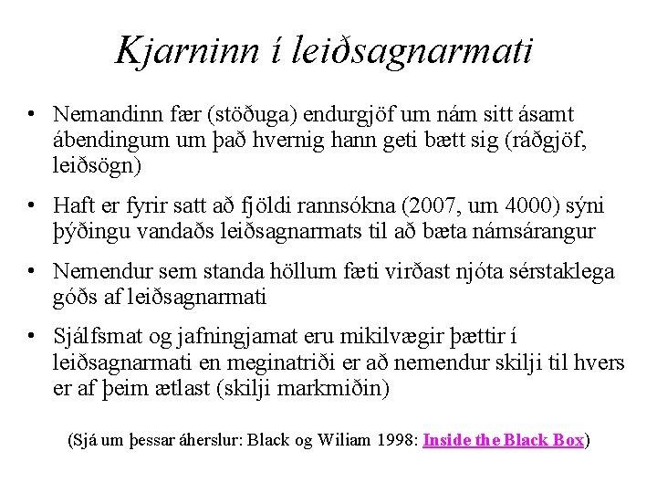 Kjarninn í leiðsagnarmati • Nemandinn fær (stöðuga) endurgjöf um nám sitt ásamt ábendingum um