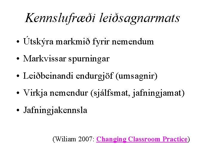 Kennslufræði leiðsagnarmats • Útskýra markmið fyrir nemendum • Markvissar spurningar • Leiðbeinandi endurgjöf (umsagnir)