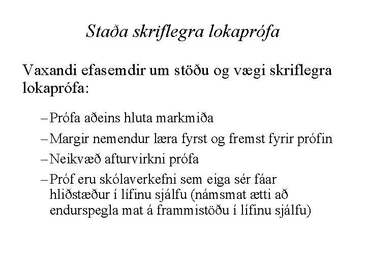 Staða skriflegra lokaprófa Vaxandi efasemdir um stöðu og vægi skriflegra lokaprófa: – Prófa aðeins