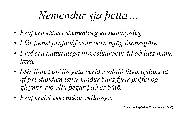 Nemendur sjá þetta. . . • Próf eru ekkert skemmtileg en nauðsynleg. • Mér