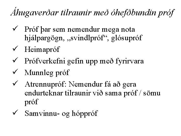 """Áhugaverðar tilraunir með óhefðbundin próf ü Próf þar sem nemendur mega nota hjálpargögn, """"svindlpróf"""","""