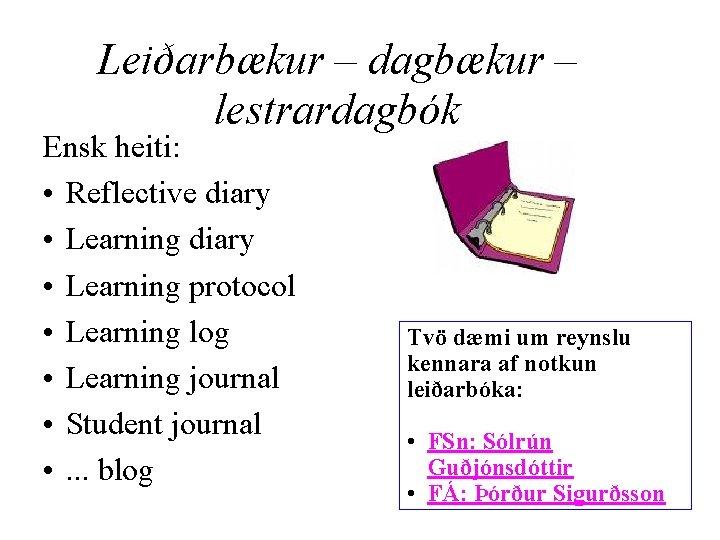 Leiðarbækur – dagbækur – lestrardagbók Ensk heiti: • Reflective diary • Learning protocol •