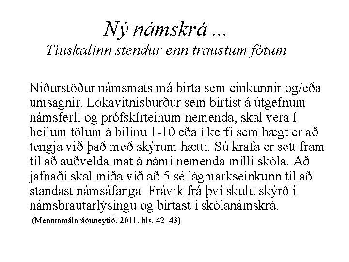 Ný námskrá. . . Tíuskalinn stendur enn traustum fótum Niðurstöður námsmats má birta sem