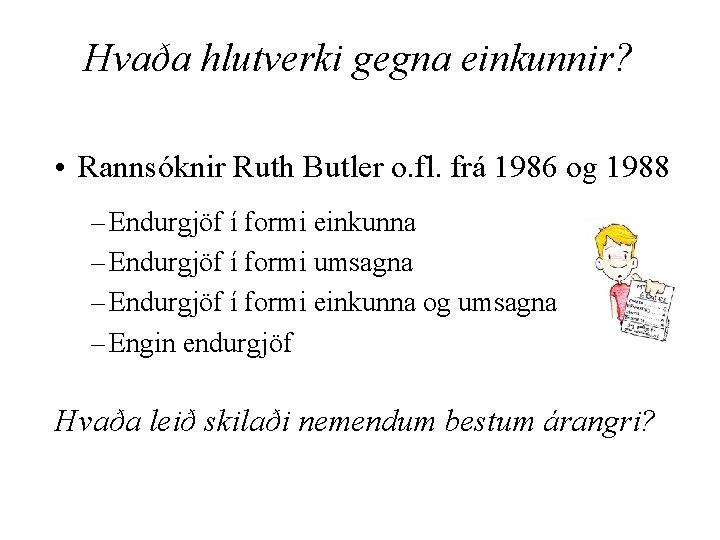 Hvaða hlutverki gegna einkunnir? - • Rannsóknir Ruth Butler o. fl. frá 1986 og