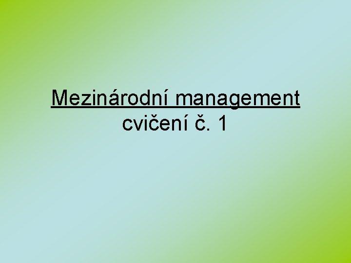 Mezinárodní management cvičení č. 1