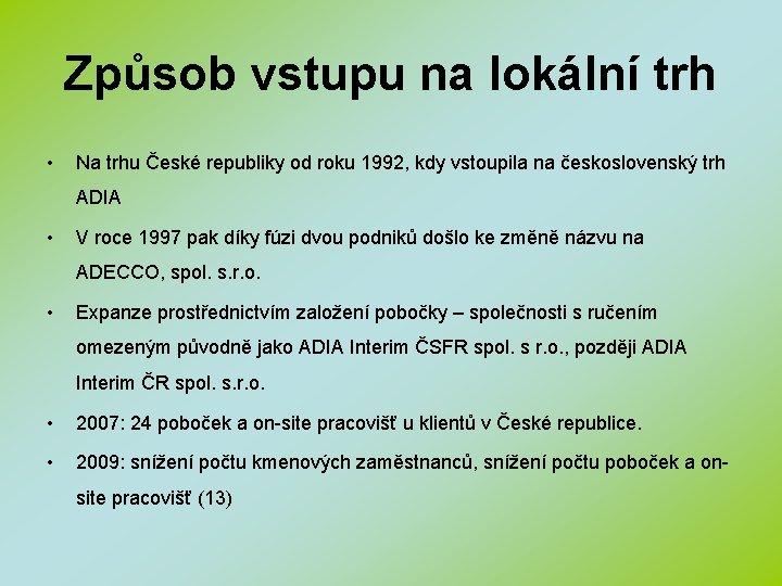Způsob vstupu na lokální trh • Na trhu České republiky od roku 1992, kdy