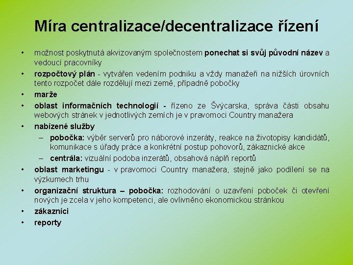 Míra centralizace/decentralizace řízení • • • možnost poskytnutá akvizovaným společnostem ponechat si svůj původní