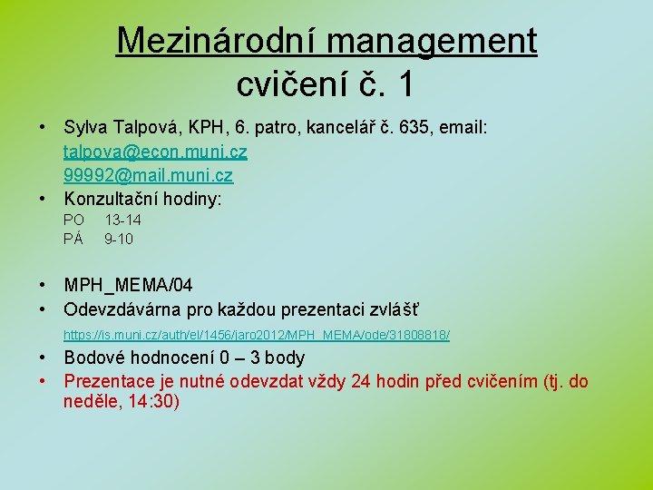 Mezinárodní management cvičení č. 1 • Sylva Talpová, KPH, 6. patro, kancelář č. 635,