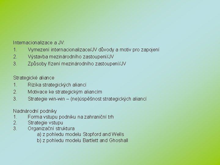 Internacionalizace a JV: 1. Vymezení internacionalizace/JV důvody a motiv pro zapojení 2. Výstavba mezinárodního
