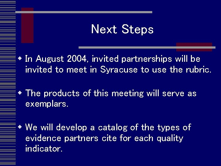 Next Steps w In August 2004, invited partnerships will be invited to meet in