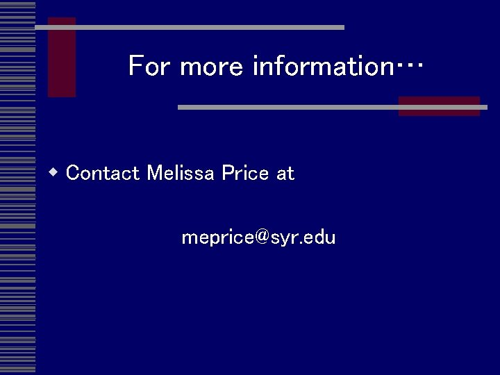 For more information… w Contact Melissa Price at meprice@syr. edu