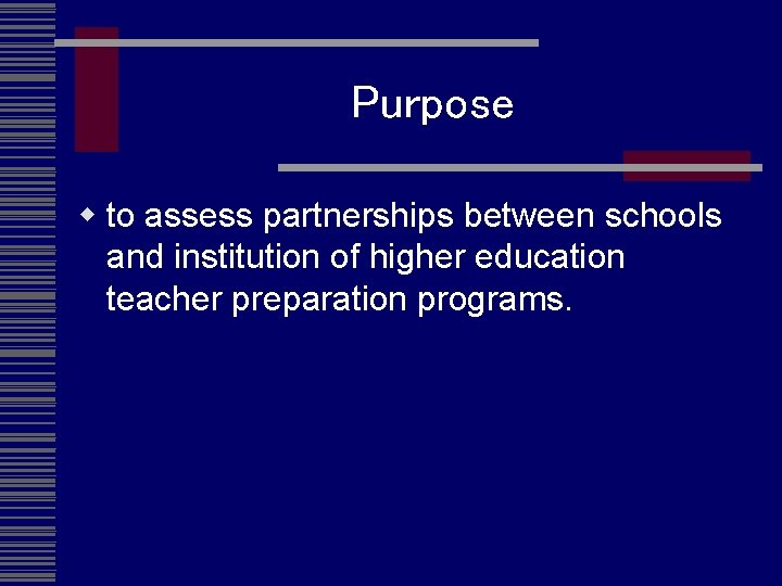 Purpose w to assess partnerships between schools and institution of higher education teacher preparation