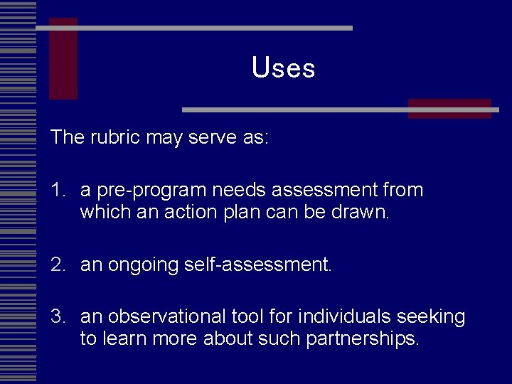 Uses The rubric may serve as: 1. a pre-program needs assessment from which an