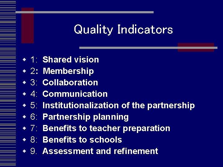 Quality Indicators w w w w w 1: Shared vision 2: Membership 3: Collaboration