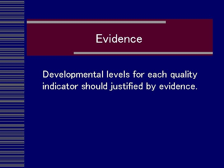 Evidence Developmental levels for each quality indicator should justified by evidence.