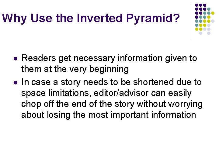 Why Use the Inverted Pyramid? l l Readers get necessary information given to them
