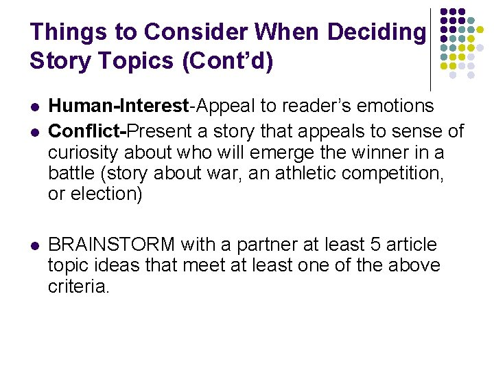 Things to Consider When Deciding Story Topics (Cont'd) l l l Human-Interest-Appeal to reader's