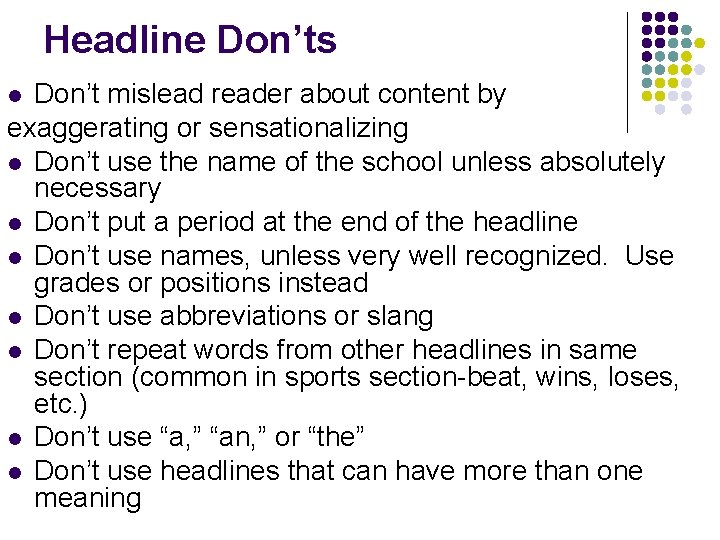Headline Don'ts Don't mislead reader about content by exaggerating or sensationalizing l Don't use