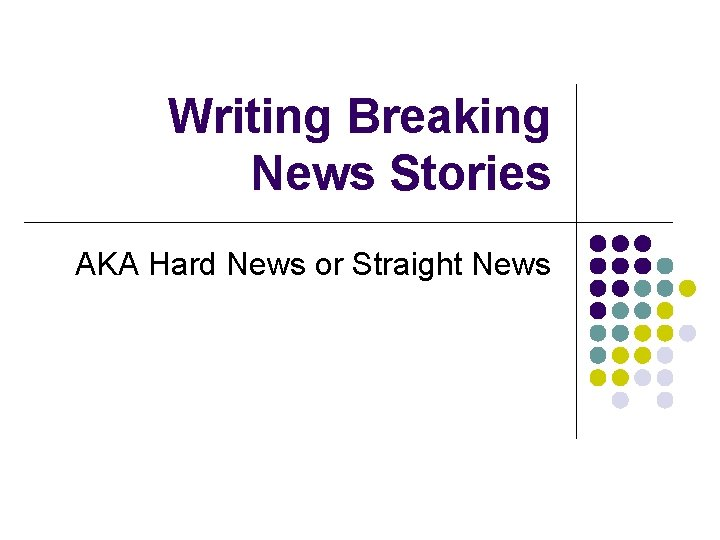 Writing Breaking News Stories AKA Hard News or Straight News