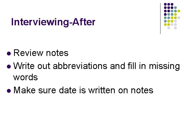Interviewing-After Review notes l Write out abbreviations and fill in missing words l Make