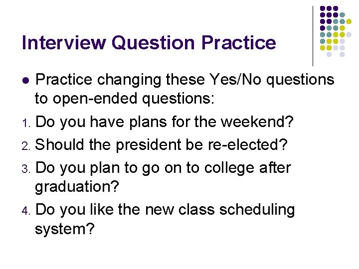 Interview Question Practice changing these Yes/No questions to open-ended questions: 1. Do you have