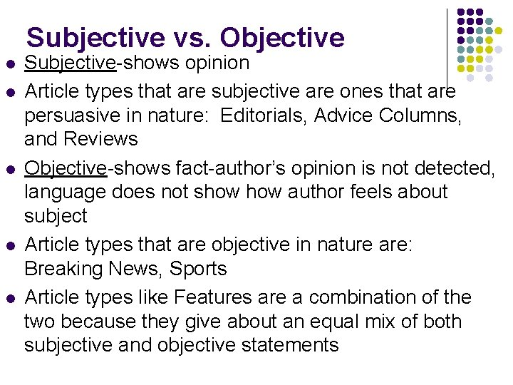 Subjective vs. Objective l l l Subjective-shows opinion Article types that are subjective are