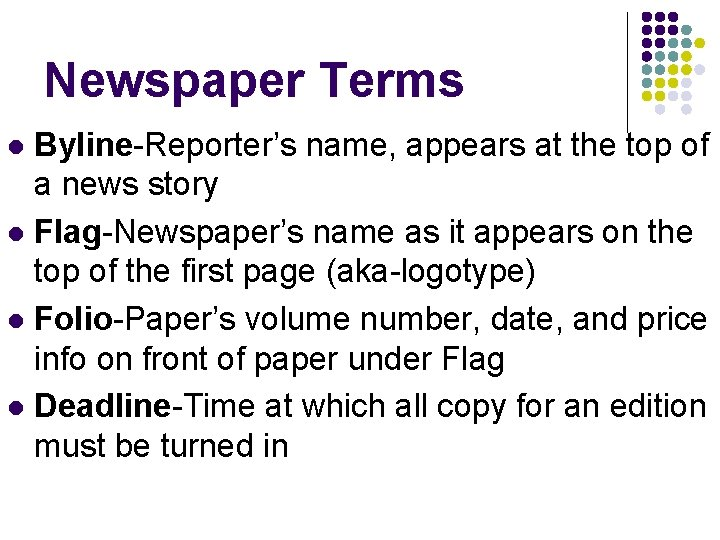 Newspaper Terms Byline-Reporter's name, appears at the top of a news story l Flag-Newspaper's