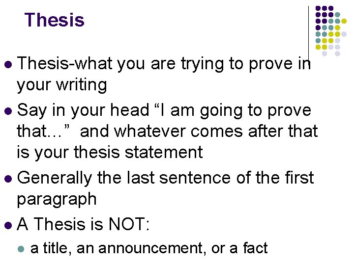 Thesis-what you are trying to prove in your writing l Say in your head