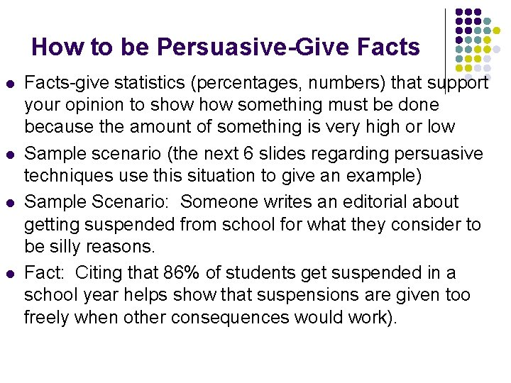 How to be Persuasive-Give Facts l l Facts-give statistics (percentages, numbers) that support your