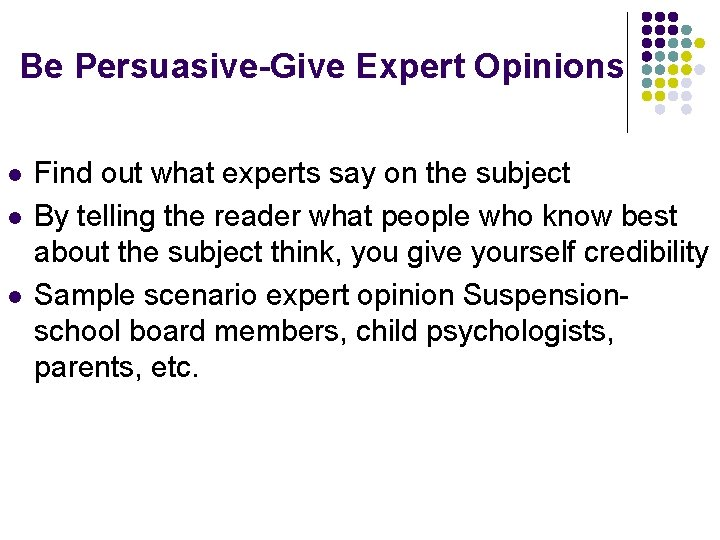 Be Persuasive-Give Expert Opinions l l l Find out what experts say on the