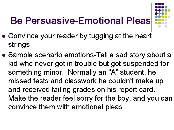 Be Persuasive-Emotional Pleas l l Convince your reader by tugging at the heart strings