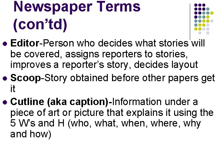 Newspaper Terms (con'td) Editor-Person who decides what stories will be covered, assigns reporters to