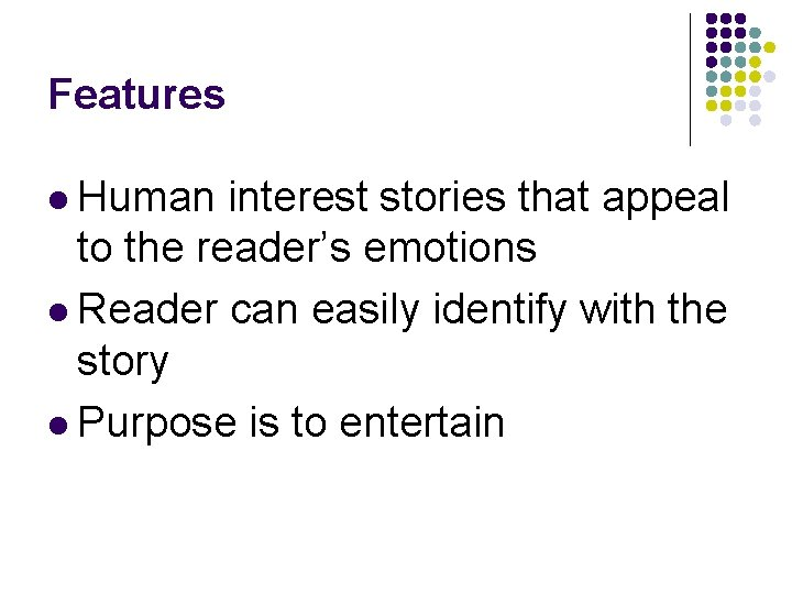 Features l Human interest stories that appeal to the reader's emotions l Reader can