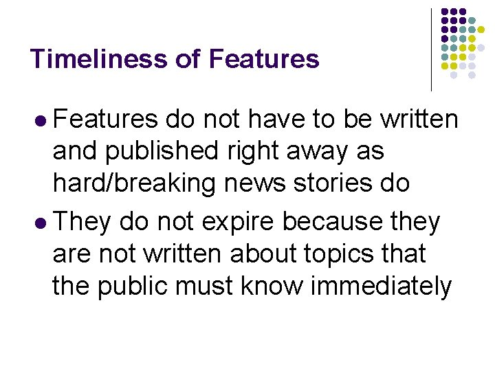 Timeliness of Features l Features do not have to be written and published right