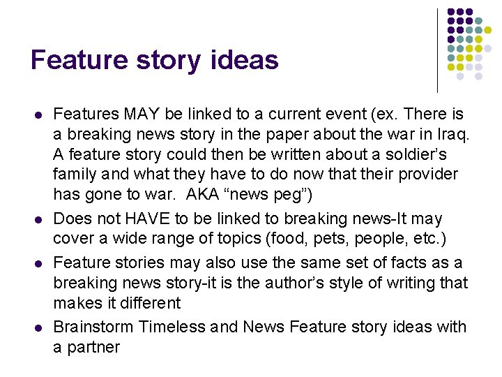 Feature story ideas l l Features MAY be linked to a current event (ex.