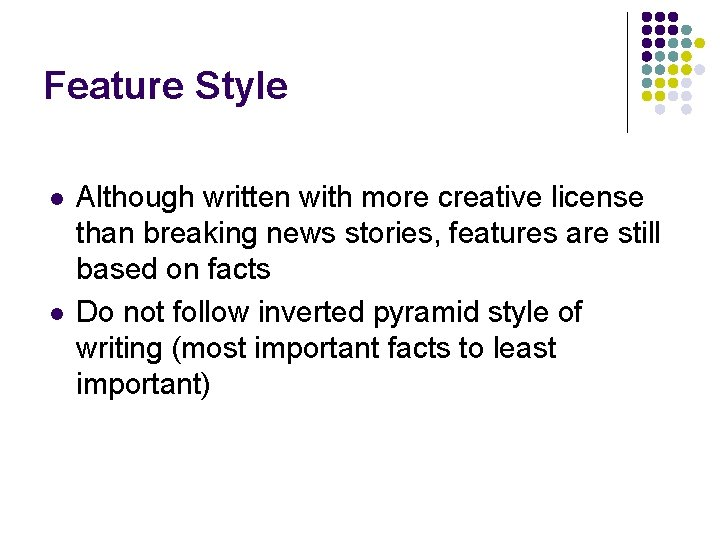 Feature Style l l Although written with more creative license than breaking news stories,