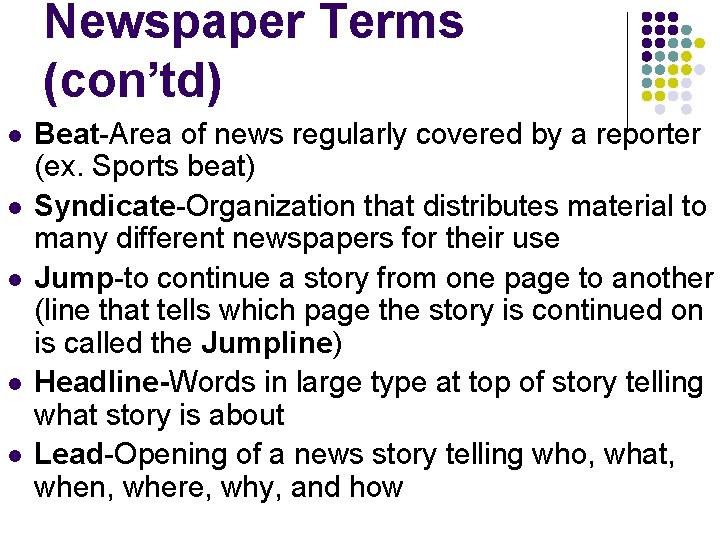 Newspaper Terms (con'td) l l l Beat-Area of news regularly covered by a reporter