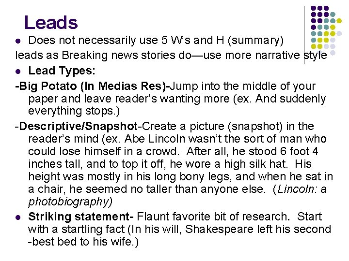 Leads Does not necessarily use 5 W's and H (summary) leads as Breaking news