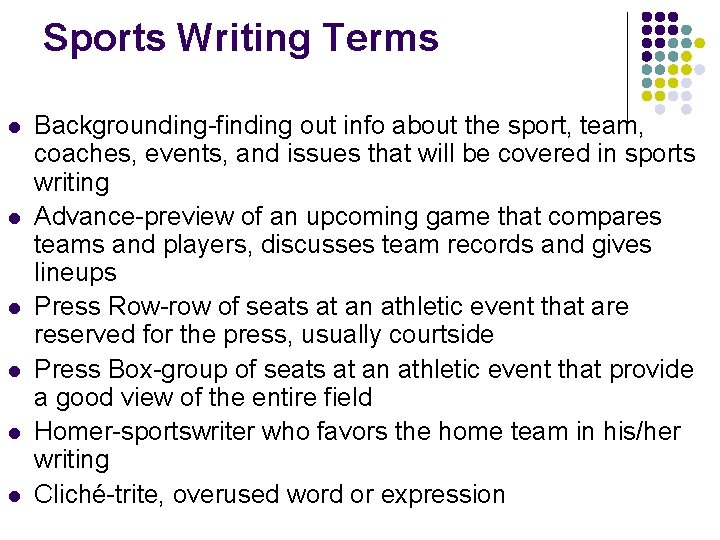 Sports Writing Terms l l l Backgrounding-finding out info about the sport, team, coaches,