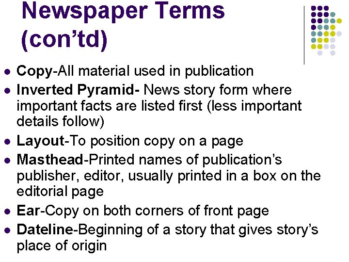 Newspaper Terms (con'td) l l l Copy-All material used in publication Inverted Pyramid- News