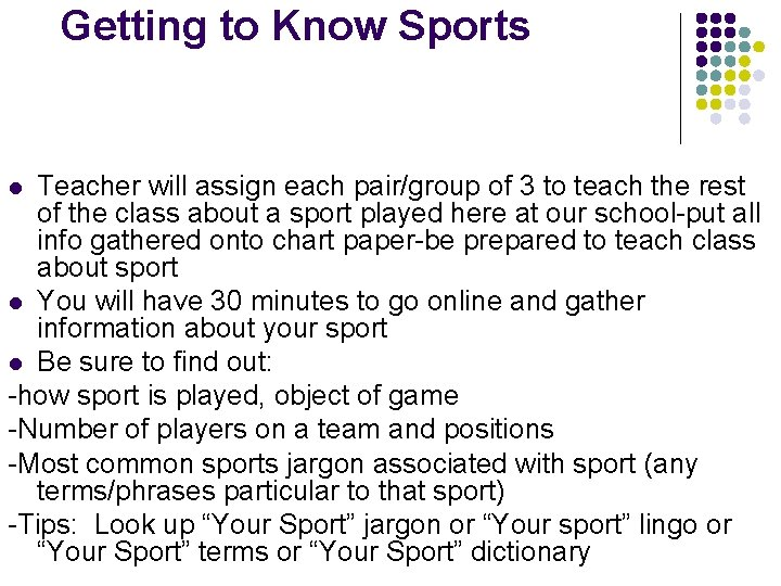 Getting to Know Sports Teacher will assign each pair/group of 3 to teach the