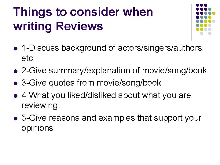 Things to consider when writing Reviews l l l 1 -Discuss background of actors/singers/authors,