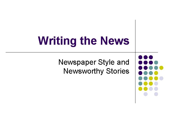 Writing the Newspaper Style and Newsworthy Stories