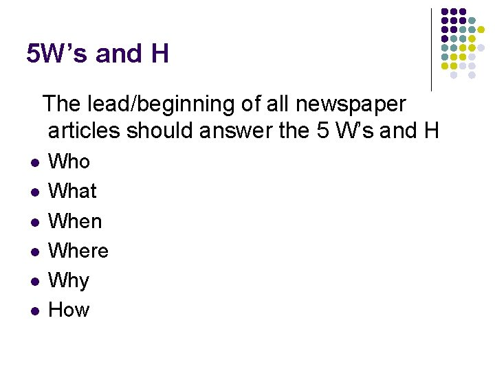 5 W's and H The lead/beginning of all newspaper articles should answer the 5