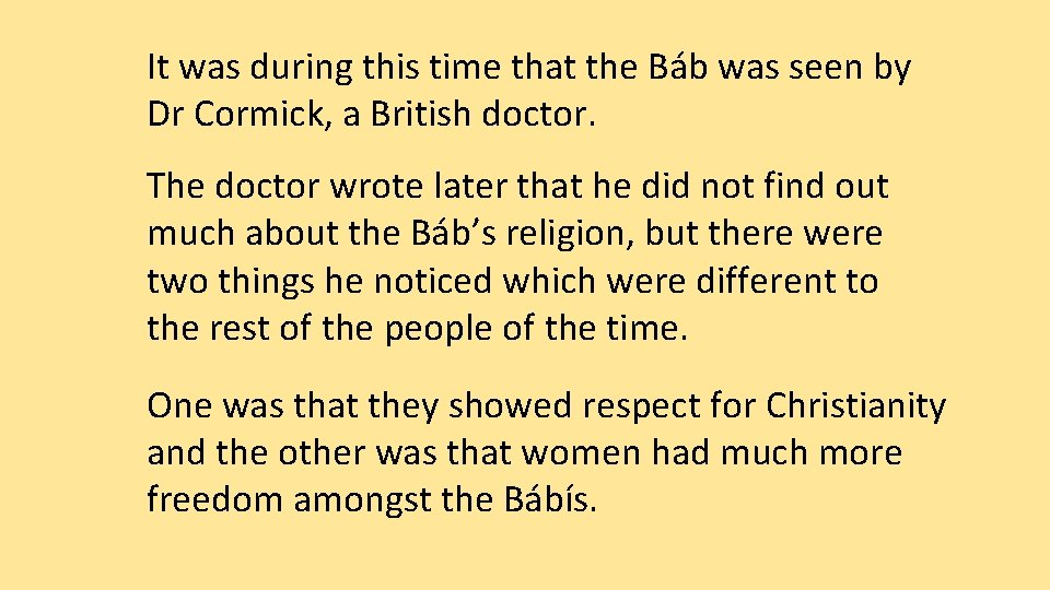 It was during this time that the Báb was seen by Dr Cormick, a