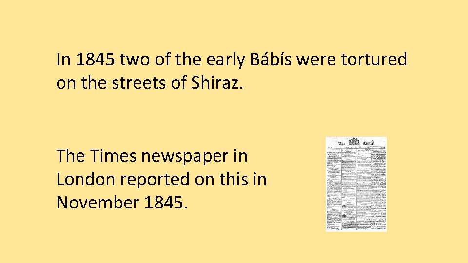In 1845 two of the early Bábís were tortured on the streets of Shiraz.