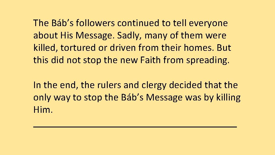 The Báb's followers continued to tell everyone about His Message. Sadly, many of them