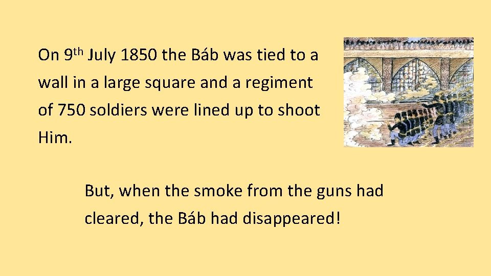 On 9 th July 1850 the Báb was tied to a wall in a