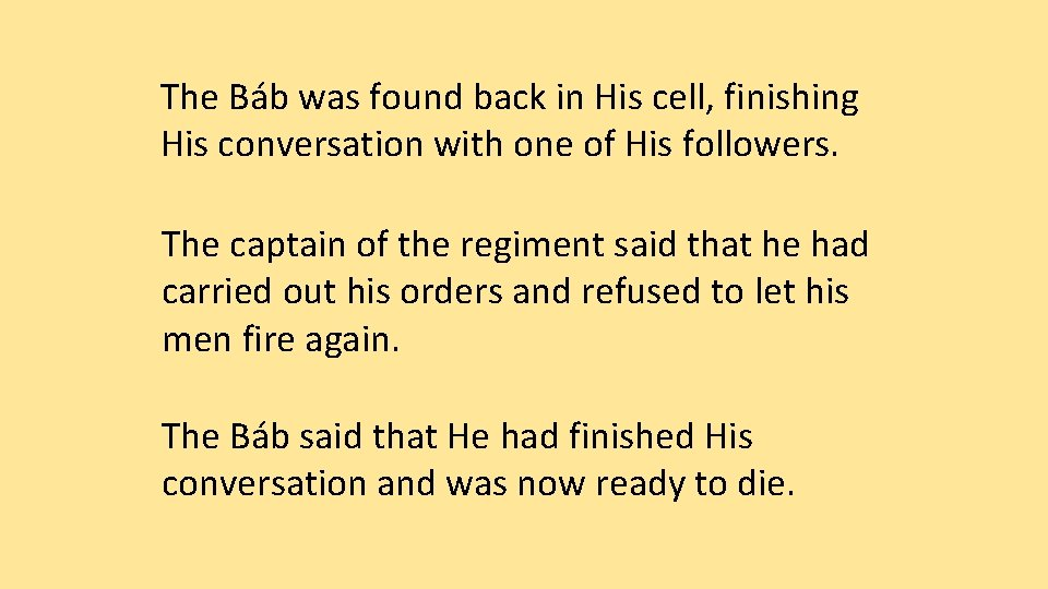 The Báb was found back in His cell, finishing His conversation with one of